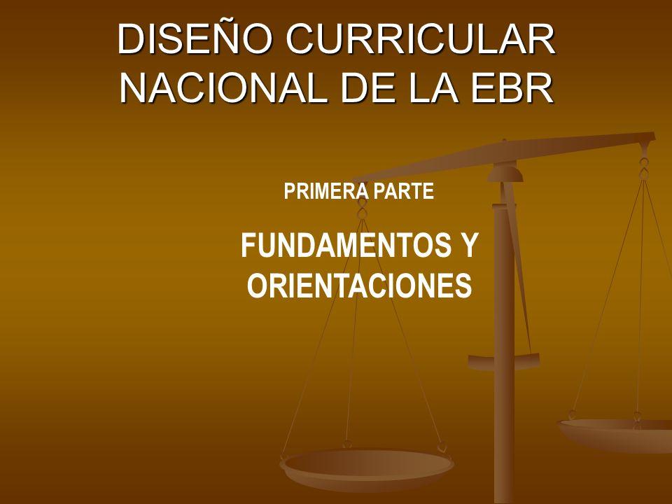 DISEÑO CURRICULAR NACIONAL DE LA EBR PRIMERA PARTE FUNDAMENTOS Y ORIENTACIONES
