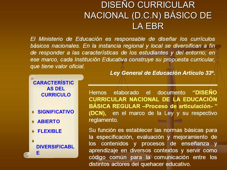 DISEÑO CURRICULAR NACIONAL (D.C.N) BÁSICO DE LA EBR El Ministerio de Educación es responsable de diseñar los currículos básicos nacionales.