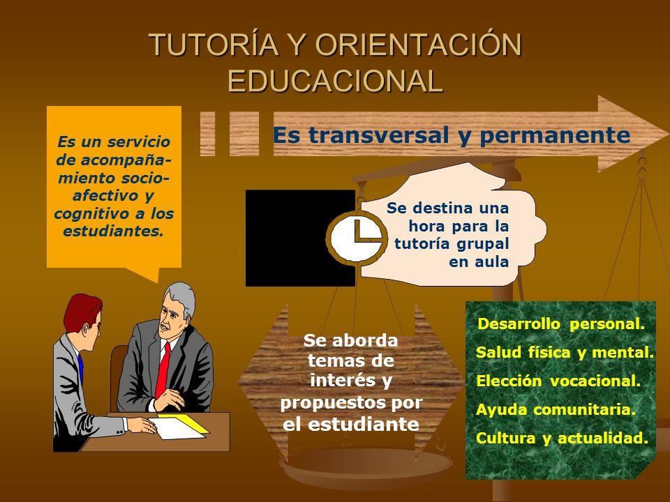 TUTORÍA Y ORIENTACIÓN EDUCACIONAL Es un servicio de acompaña- miento socio- afectivo y cognitivo a los estudiantes.