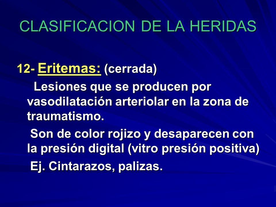CLASIFICACION DE LA HERIDAS 12- Eritemas: (cerrada) Lesiones que se producen por vasodilatación arteriolar en la zona de traumatismo. Lesiones que se