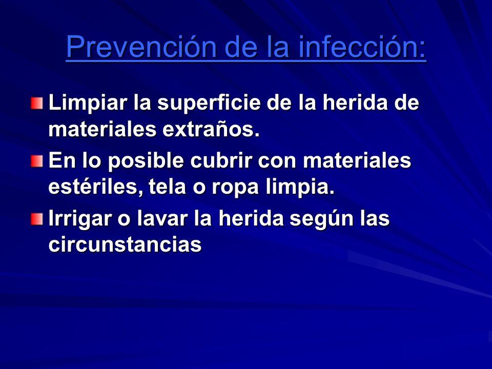 Prevención de la infección: Limpiar la superficie de la herida de materiales extraños. En lo posible cubrir con materiales estériles, tela o ropa limp
