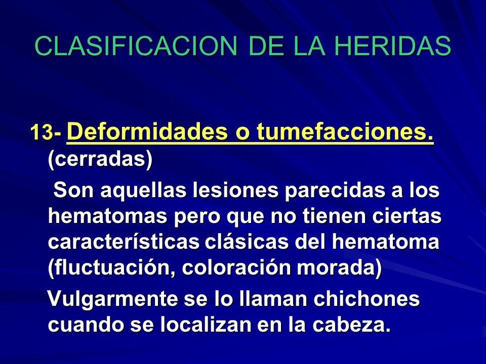 CLASIFICACION DE LA HERIDAS 13- Deformidades o tumefacciones. (cerradas) Son aquellas lesiones parecidas a los hematomas pero que no tienen ciertas ca