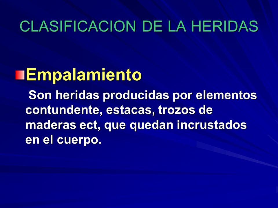 CLASIFICACION DE LA HERIDAS Empalamiento Son heridas producidas por elementos contundente, estacas, trozos de maderas ect, que quedan incrustados en e