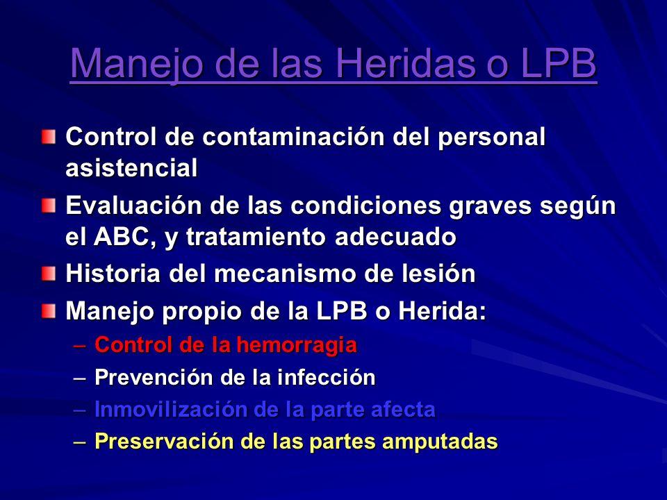 Manejo de las Heridas o LPB Control de contaminación del personal asistencial Evaluación de las condiciones graves según el ABC, y tratamiento adecuad