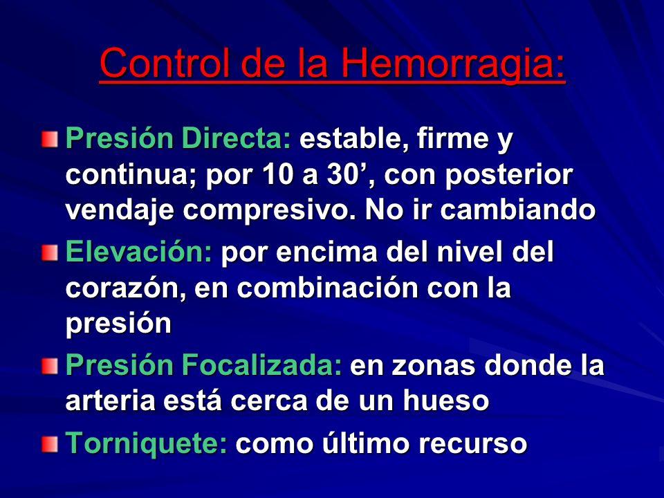 Control de la Hemorragia: Presión Directa: estable, firme y continua; por 10 a 30, con posterior vendaje compresivo. No ir cambiando Elevación: por en
