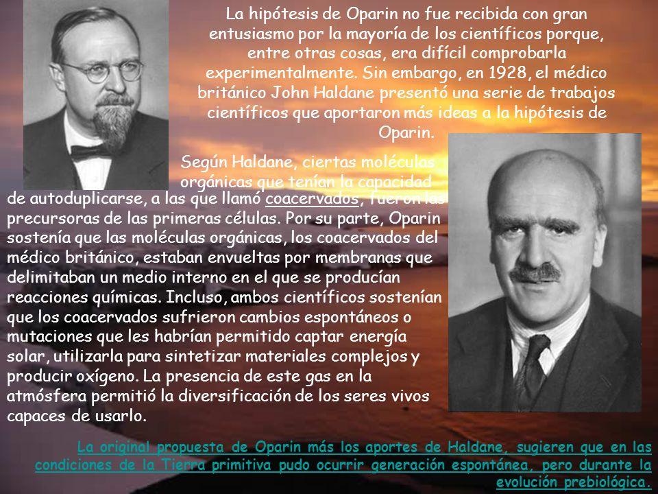 La hipótesis de Oparin no fue recibida con gran entusiasmo por la mayoría de los científicos porque, entre otras cosas, era difícil comprobarla experi