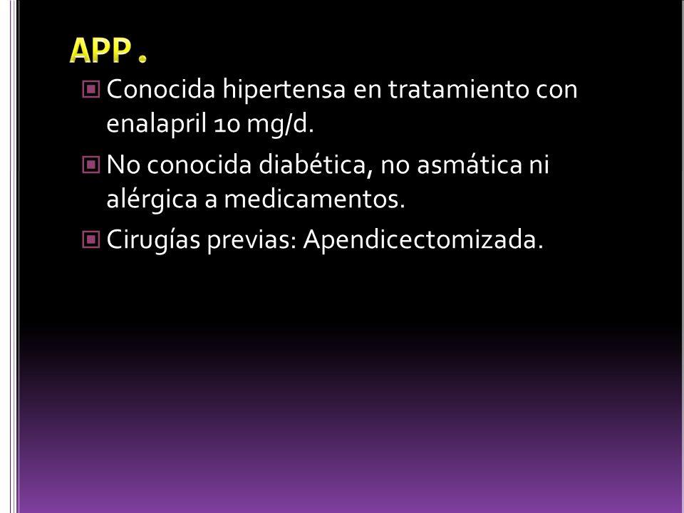Conocida hipertensa en tratamiento con enalapril 10 mg/d.