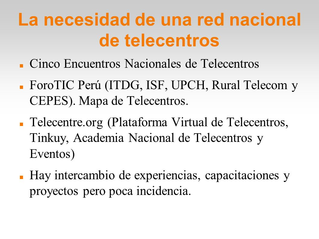 La necesidad de una red nacional de telecentros Cinco Encuentros Nacionales de Telecentros ForoTIC Perú (ITDG, ISF, UPCH, Rural Telecom y CEPES). Mapa