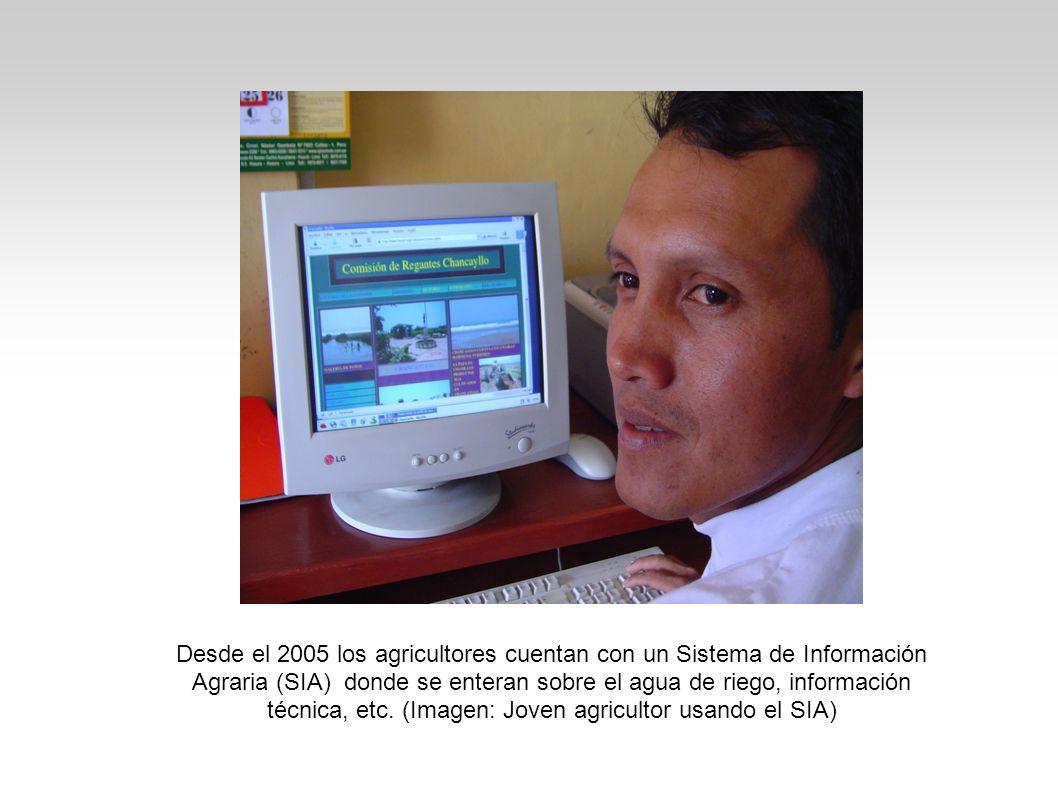 Desde el 2005 los agricultores cuentan con un Sistema de Información Agraria (SIA) donde se enteran sobre el agua de riego, información técnica, etc.