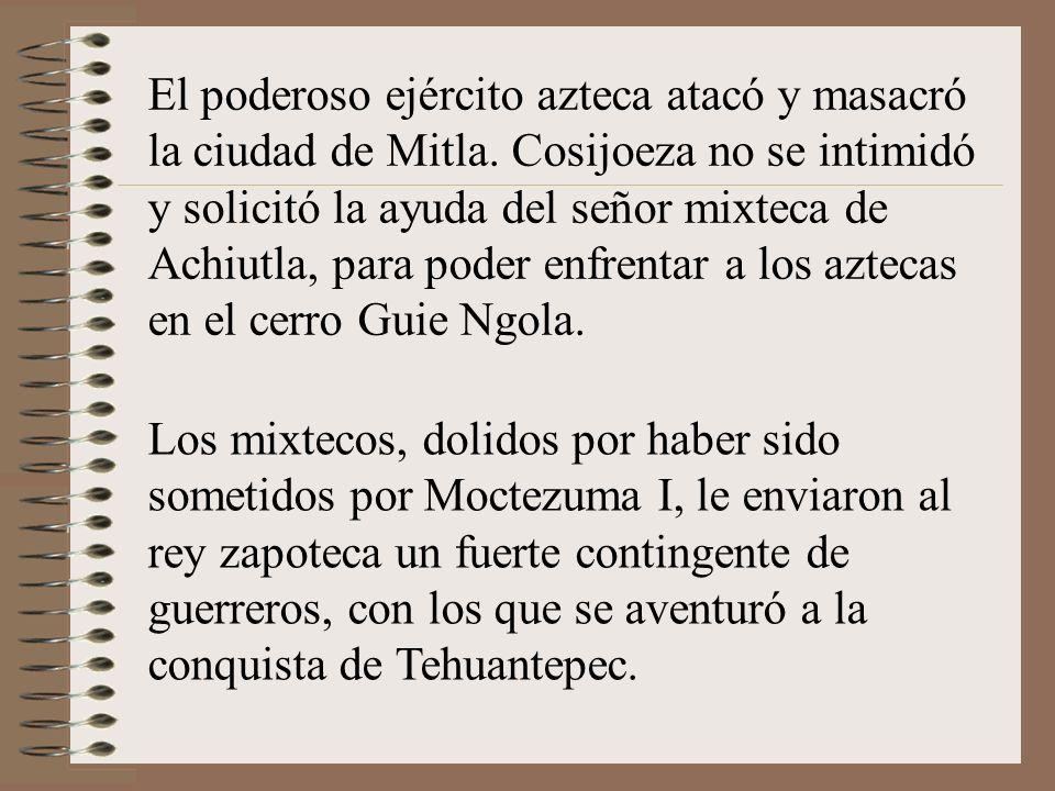 El poderoso ejército azteca atacó y masacró la ciudad de Mitla.