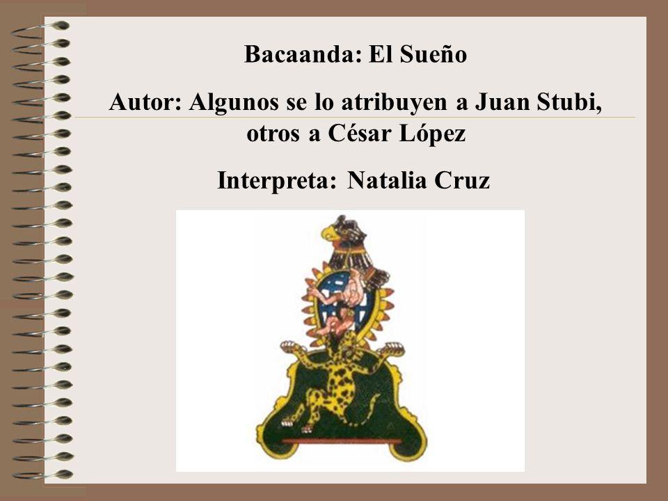 Bacaanda: El Sueño Autor: Algunos se lo atribuyen a Juan Stubi, otros a César López Interpreta: Natalia Cruz