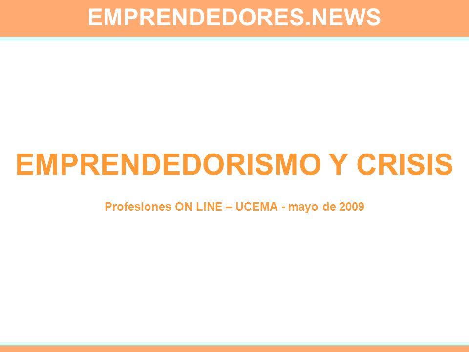 EMPRENDEDORES.NEWS EMPRENDEDORISMO Y CRISIS Profesiones ON LINE – UCEMA - mayo de 2009