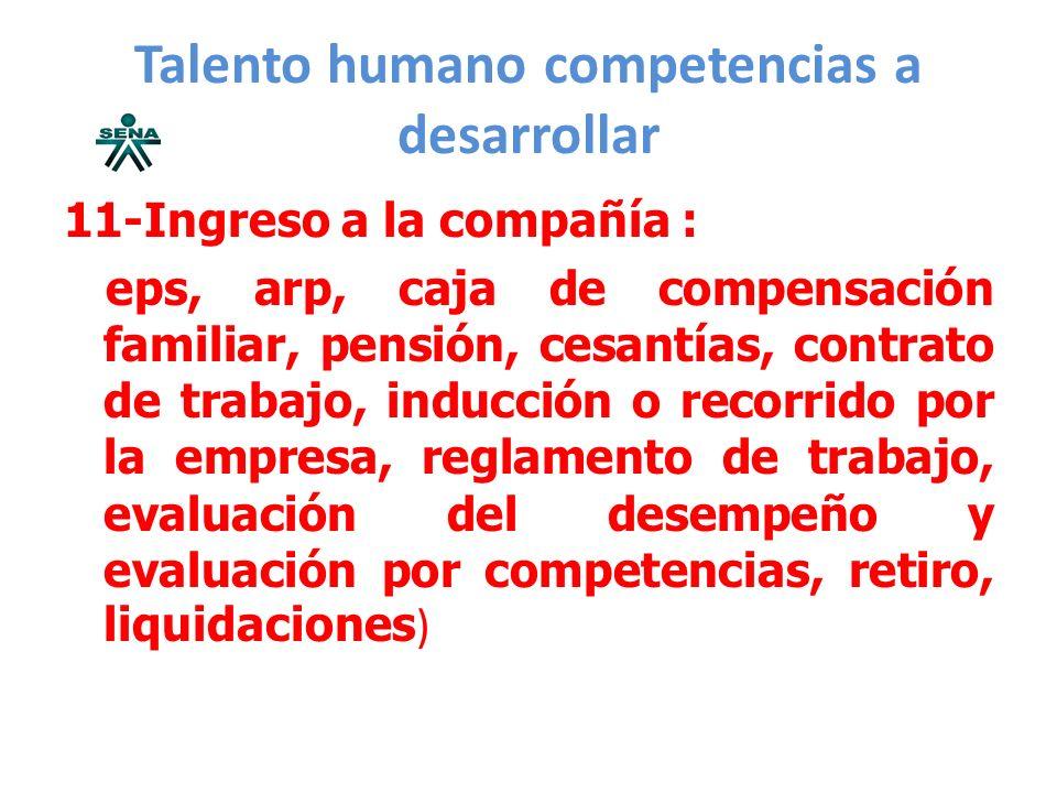 Talento humano competencias a desarrollar 11-Ingreso a la compañía : eps, arp, caja de compensación familiar, pensión, cesantías, contrato de trabajo,