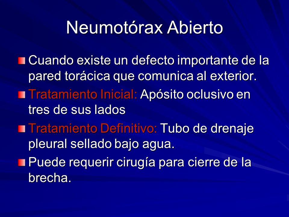 Neumotórax Abierto Cuando existe un defecto importante de la pared torácica que comunica al exterior. Tratamiento Inicial: Apósito oclusivo en tres de