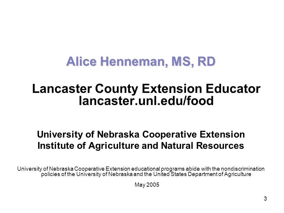 3 Alice Henneman, MS, RD Lancaster County Extension Educator lancaster.unl.edu/food University of Nebraska Cooperative Extension Institute of Agricult
