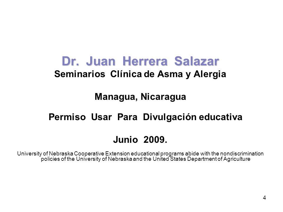 4 Dr. Juan Herrera Salazar Seminarios Clínica de Asma y Alergia Managua, Nicaragua Permiso Usar Para Divulgación educativa Junio 2009. University of N