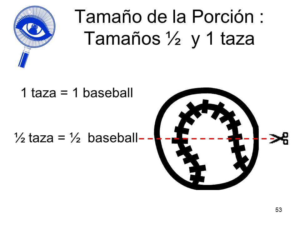 53 Tamaño de la Porción : Tamaños ½ y 1 taza 1 taza = 1 baseball ½ taza = ½ baseball
