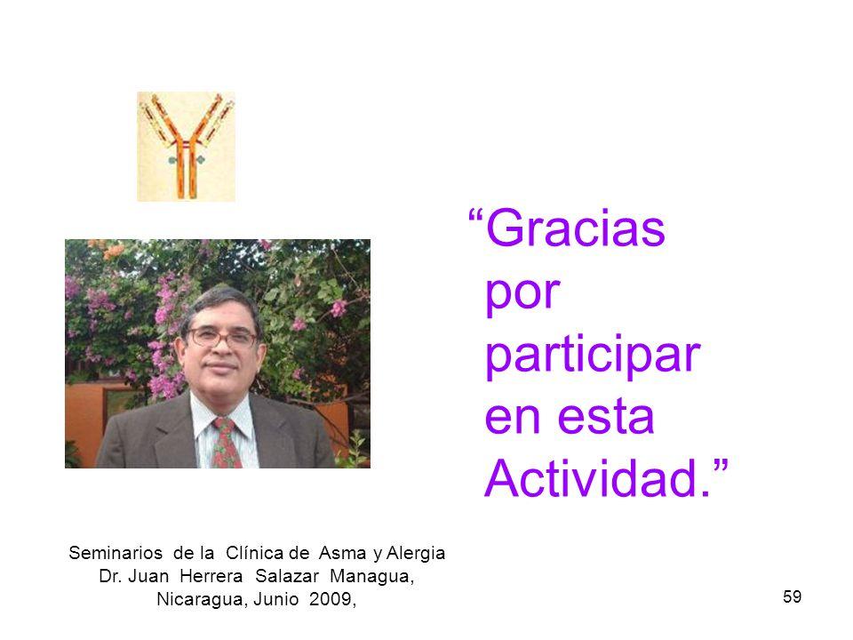 59 Gracias por participar en esta Actividad. Seminarios de la Clínica de Asma y Alergia Dr. Juan Herrera Salazar Managua, Nicaragua, Junio 2009,