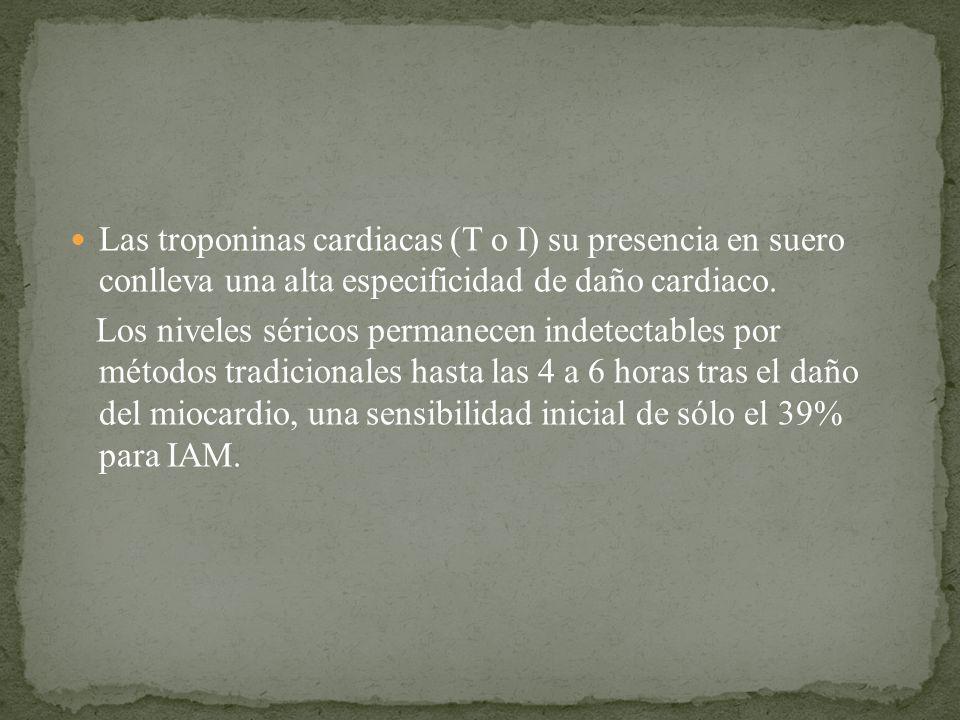 Las troponinas cardiacas (T o I) su presencia en suero conlleva una alta especificidad de daño cardiaco. Los niveles séricos permanecen indetectables
