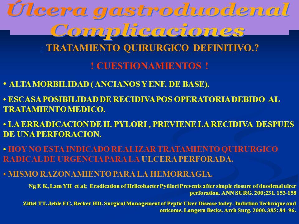 ¿ TRATAMIENTO QUIRURGICO DEFINITIVO.? ! CUESTIONAMIENTOS ! ALTA MORBILIDAD ( ANCIANOS Y ENF. DE BASE). ESCASA POSIBILIDAD DE RECIDIVA POS OPERATORIA D