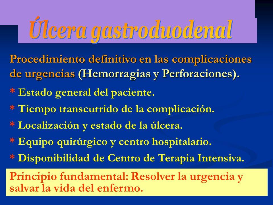 Procedimiento definitivo en las complicaciones de urgencias (Hemorragias y Perforaciones). * Estado general del paciente. * Tiempo transcurrido de la