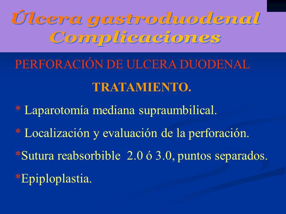 PERFORACIÓN DE ULCERA DUODENAL TRATAMIENTO. * Laparotomía mediana supraumbilical. * Localización y evaluación de la perforación. *Sutura reabsorbible