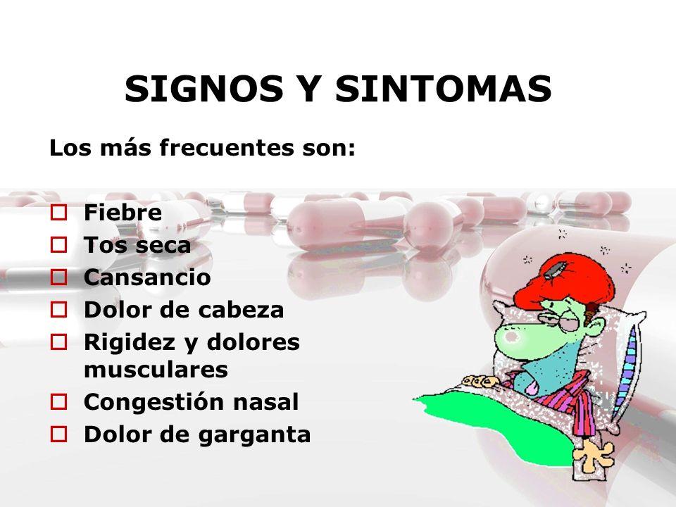 Los más frecuentes son: Fiebre Tos seca Cansancio Dolor de cabeza Rigidez y dolores musculares Congestión nasal Dolor de garganta
