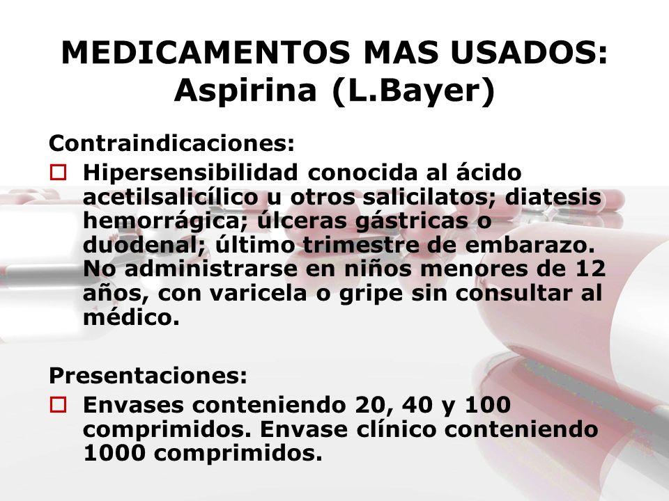 MEDICAMENTOS MAS USADOS: Aspirina (L.Bayer) Contraindicaciones: Hipersensibilidad conocida al ácido acetilsalicílico u otros salicilatos; diatesis hem