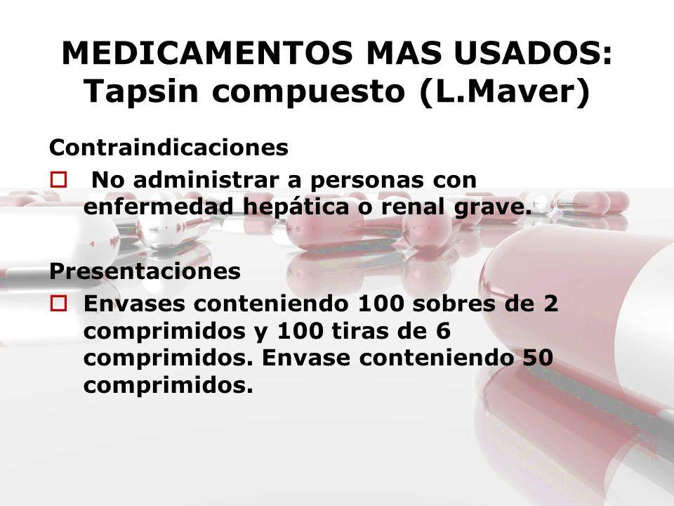 MEDICAMENTOS MAS USADOS: Tapsin compuesto (L.Maver) Contraindicaciones No administrar a personas con enfermedad hepática o renal grave. Presentaciones