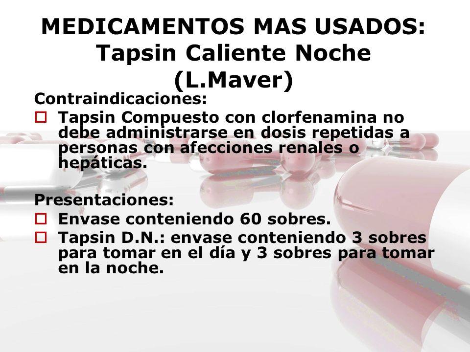 MEDICAMENTOS MAS USADOS: Tapsin Caliente Noche (L.Maver) Contraindicaciones: Tapsin Compuesto con clorfenamina no debe administrarse en dosis repetida