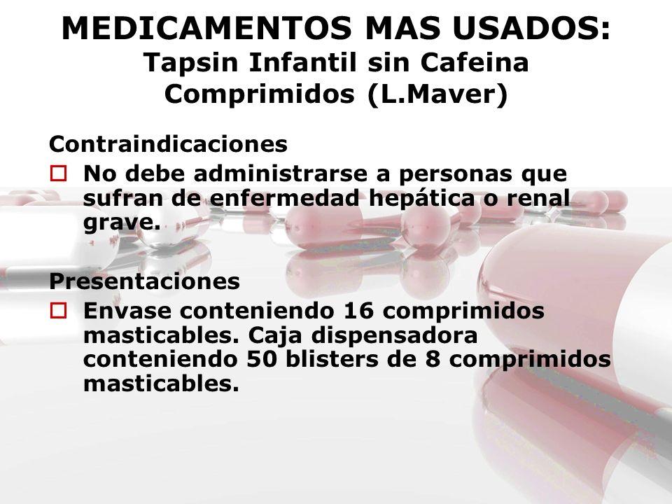 MEDICAMENTOS MAS USADOS: Tapsin Infantil sin Cafeina Comprimidos (L.Maver) Contraindicaciones No debe administrarse a personas que sufran de enfermeda