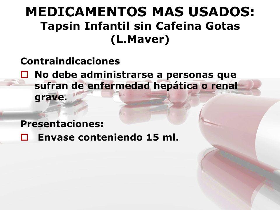 MEDICAMENTOS MAS USADOS: Tapsin Infantil sin Cafeina Gotas (L.Maver) Contraindicaciones No debe administrarse a personas que sufran de enfermedad hepá