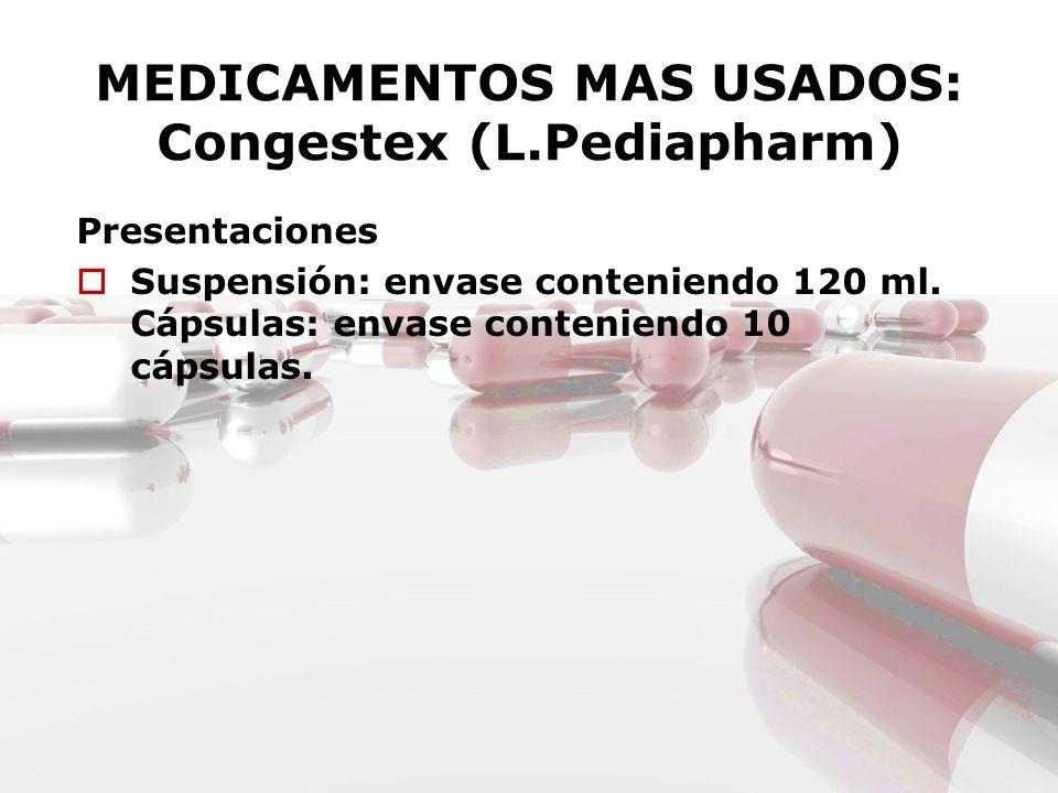 MEDICAMENTOS MAS USADOS: Congestex (L.Pediapharm) Presentaciones Suspensión: envase conteniendo 120 ml. Cápsulas: envase conteniendo 10 cápsulas.