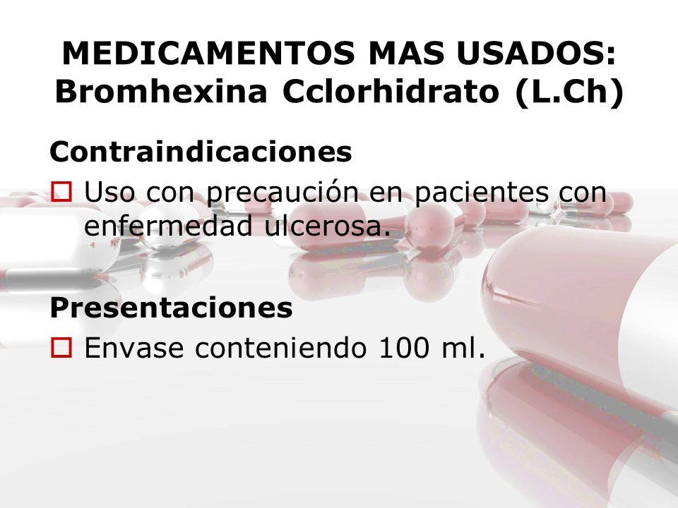 MEDICAMENTOS MAS USADOS: Bromhexina Cclorhidrato (L.Ch) Contraindicaciones Uso con precaución en pacientes con enfermedad ulcerosa. Presentaciones Env