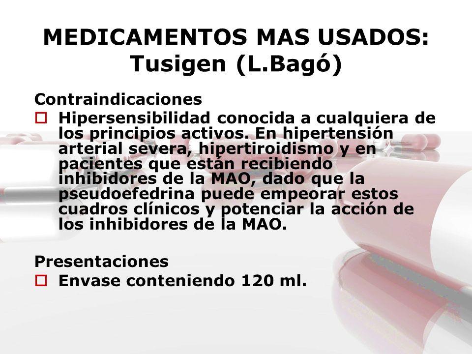 MEDICAMENTOS MAS USADOS: Tusigen (L.Bagó) Contraindicaciones Hipersensibilidad conocida a cualquiera de los principios activos. En hipertensión arteri