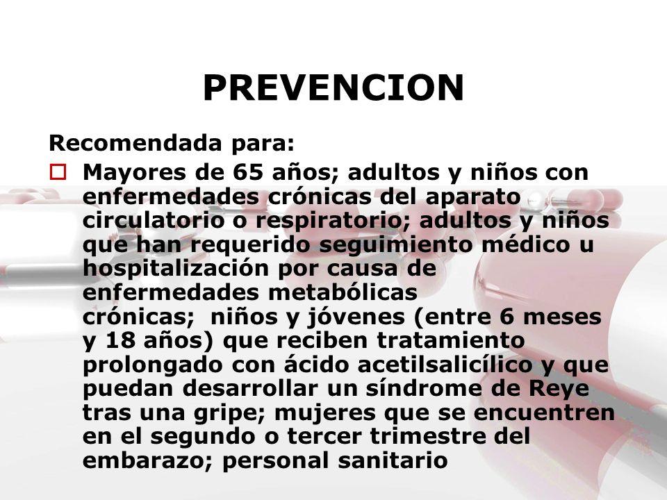 PREVENCION Recomendada para: Mayores de 65 años; adultos y niños con enfermedades crónicas del aparato circulatorio o respiratorio; adultos y niños qu