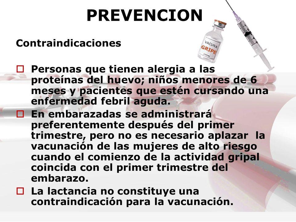 PREVENCION Contraindicaciones Personas que tienen alergia a las proteínas del huevo; niños menores de 6 meses y pacientes que estén cursando una enfer