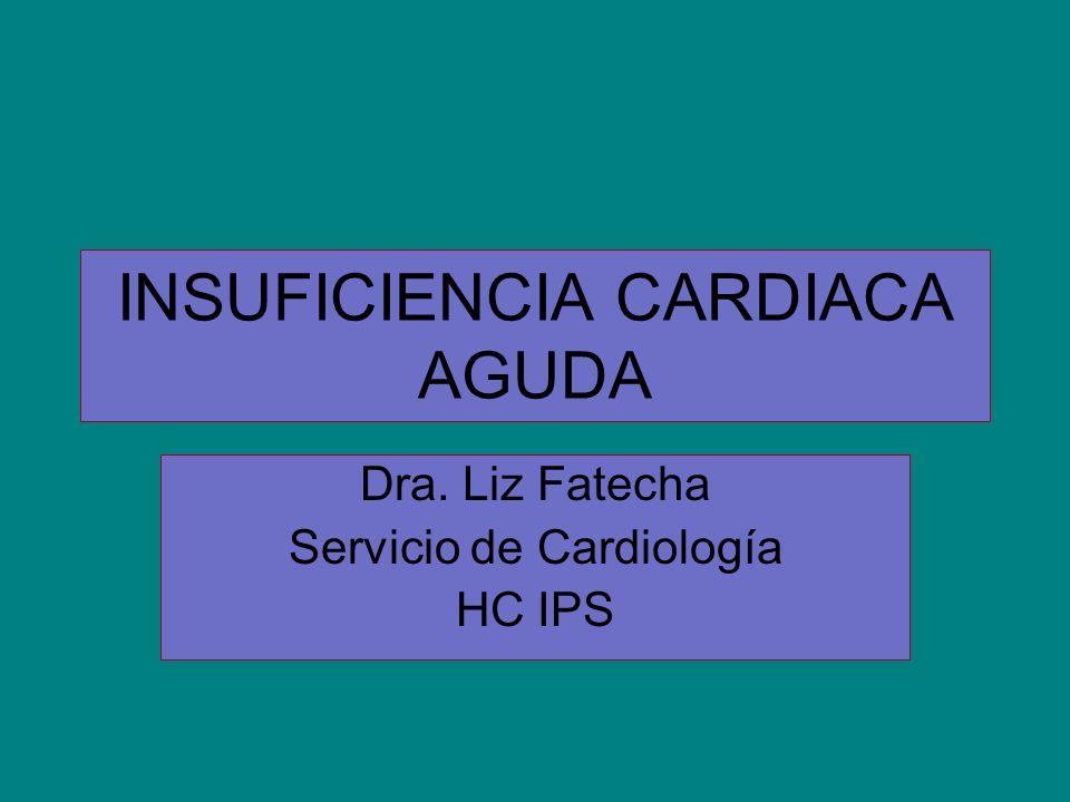 INSUFICIENCIA CARDIACA AGUDA Dra. Liz Fatecha Servicio de Cardiología HC IPS