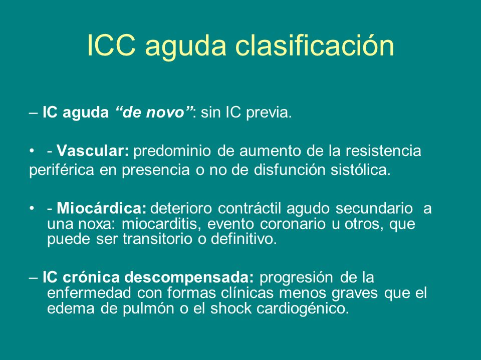 ICC aguda clasificación – IC aguda de novo: sin IC previa. - Vascular: predominio de aumento de la resistencia periférica en presencia o no de disfunc