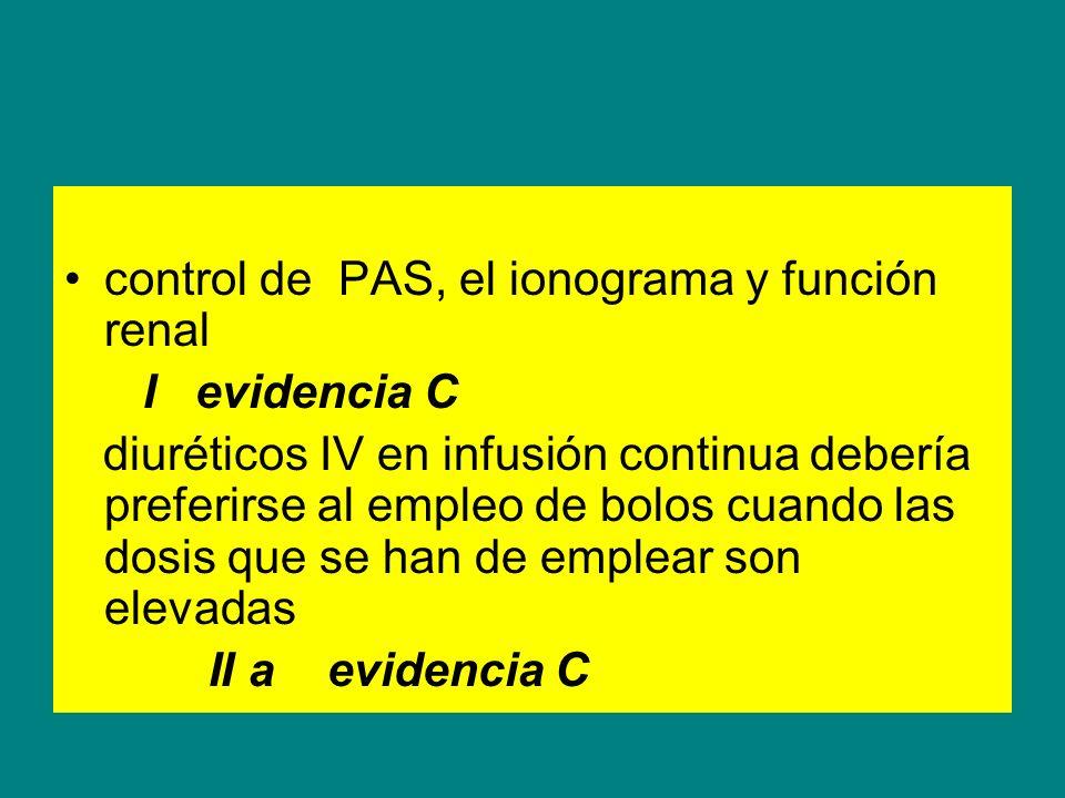 control de PAS, el ionograma y función renal I evidencia C diuréticos IV en infusión continua debería preferirse al empleo de bolos cuando las dosis q