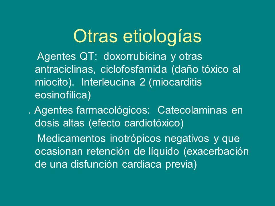 Otras etiologías Agentes QT: doxorrubicina y otras antraciclinas, ciclofosfamida (daño tóxico al miocito). Interleucina 2 (miocarditis eosinofílica).