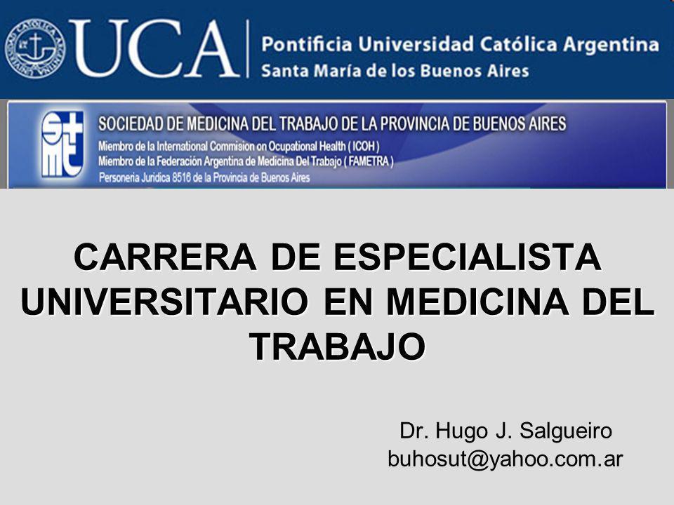 CARRERA DE ESPECIALISTA UNIVERSITARIO EN MEDICINA DEL TRABAJO CARRERA DE ESPECIALISTA UNIVERSITARIO EN MEDICINA DEL TRABAJO Dr. Hugo J. Salgueiro buho