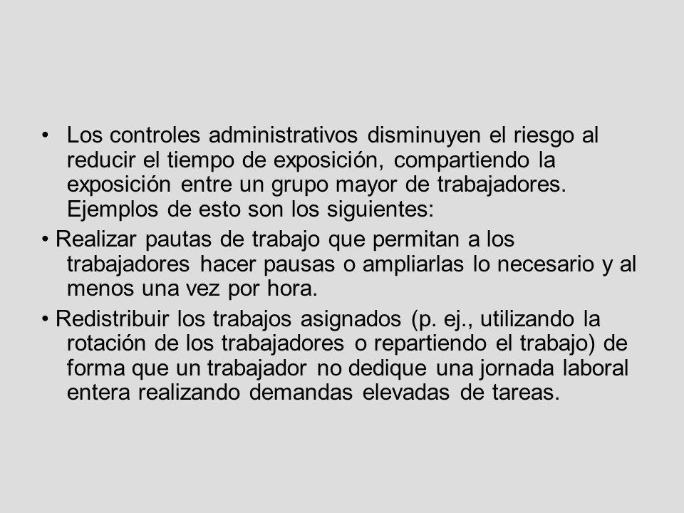 Los controles administrativos disminuyen el riesgo al reducir el tiempo de exposición, compartiendo la exposición entre un grupo mayor de trabajadores