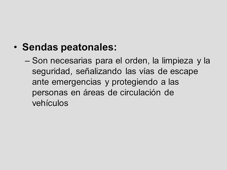 Sendas peatonales:Sendas peatonales: –Son necesarias para el orden, la limpieza y la seguridad, señalizando las vías de escape ante emergencias y prot