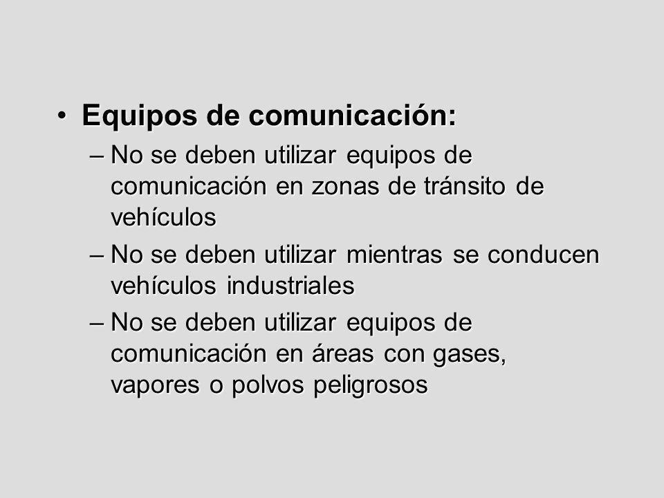 Equipos de comunicación:Equipos de comunicación: –No se deben utilizar equipos de comunicación en zonas de tránsito de vehículos –No se deben utilizar