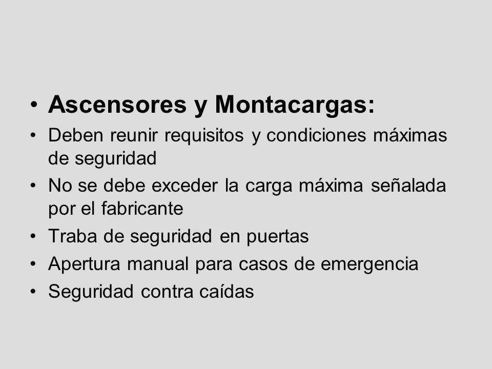 Ascensores y Montacargas: Deben reunir requisitos y condiciones máximas de seguridad No se debe exceder la carga máxima señalada por el fabricante Tra