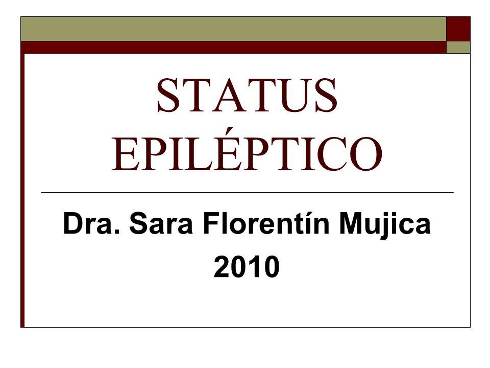 STATUS EPILÉPTICO Dra. Sara Florentín Mujica 2010