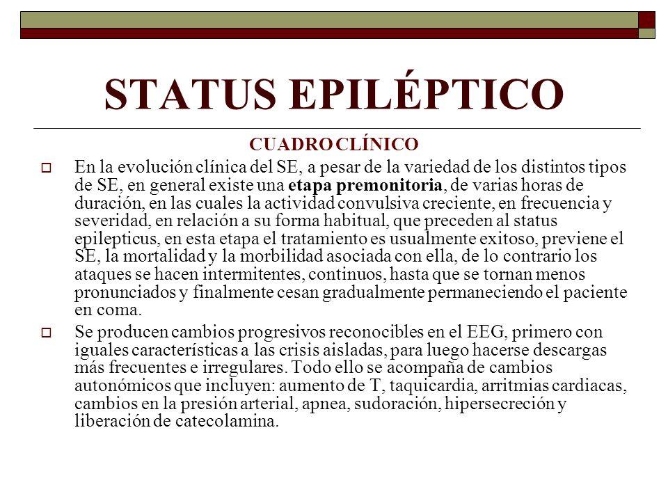 STATUS EPILÉPTICO CUADRO CLÍNICO En la evolución clínica del SE, a pesar de la variedad de los distintos tipos de SE, en general existe una etapa prem