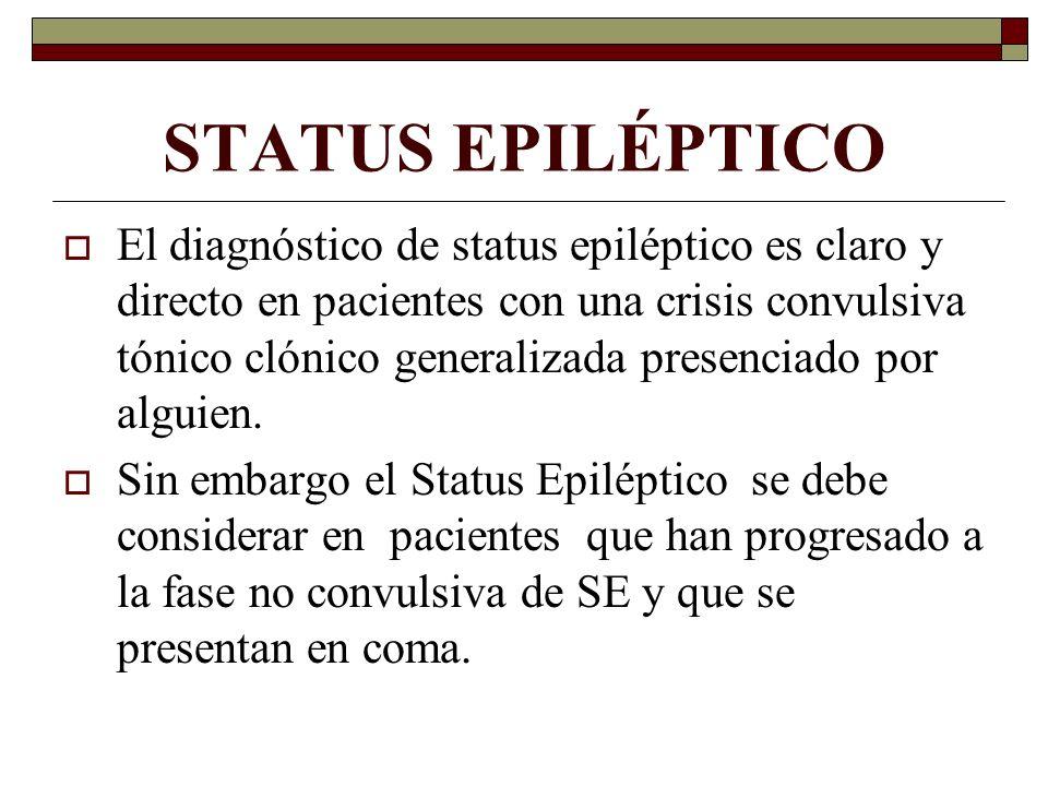 STATUS EPILÉPTICO El diagnóstico de status epiléptico es claro y directo en pacientes con una crisis convulsiva tónico clónico generalizada presenciado por alguien.