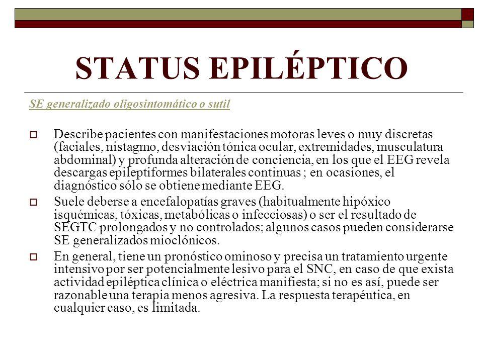 STATUS EPILÉPTICO SE generalizado oligosintomático o sutil Describe pacientes con manifestaciones motoras leves o muy discretas (faciales, nistagmo, d